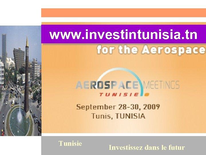 www. investintunisia. tn 60 Tunisie Investissez dans le futur