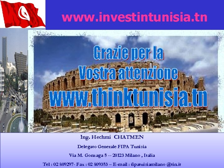 www. investintunisia. tn Ing. Hechmi CHATMEN Delegato Generale FIPA Tunisia 61 Via M. Gonzaga