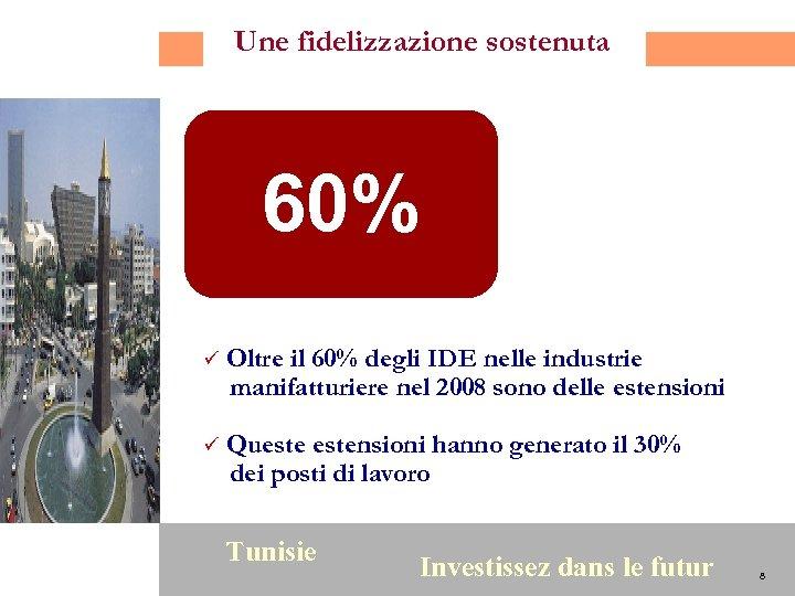 Une fidelizzazione sostenuta 60% ü ü 8 Oltre il 60% degli IDE nelle industrie