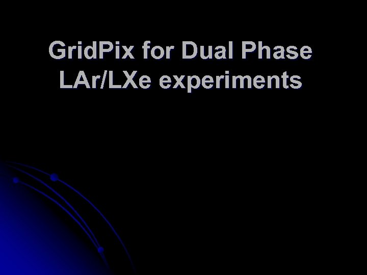 Grid. Pix for Dual Phase LAr/LXe experiments