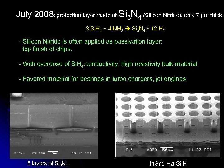 July 2008: protection layer made of Si 3 N 4 (Silicon Nitride), only 7