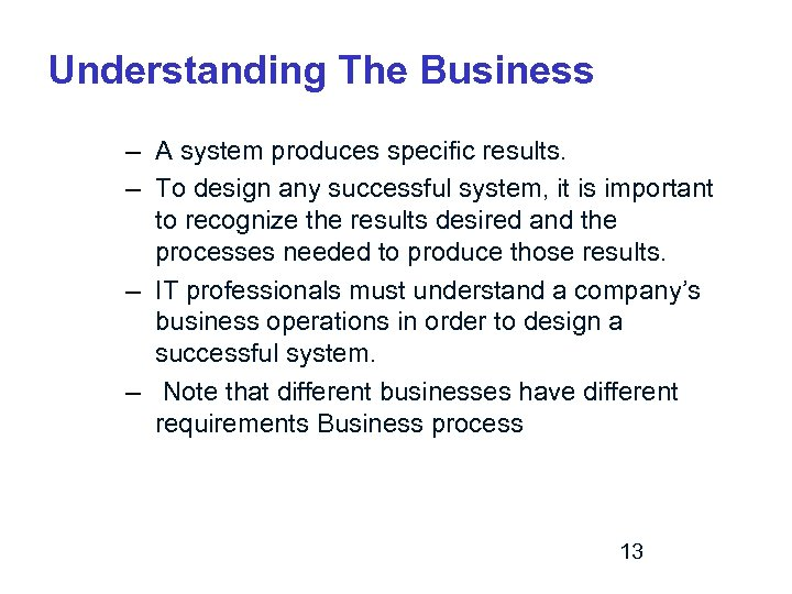 Understanding The Business – A system produces specific results. – To design any successful