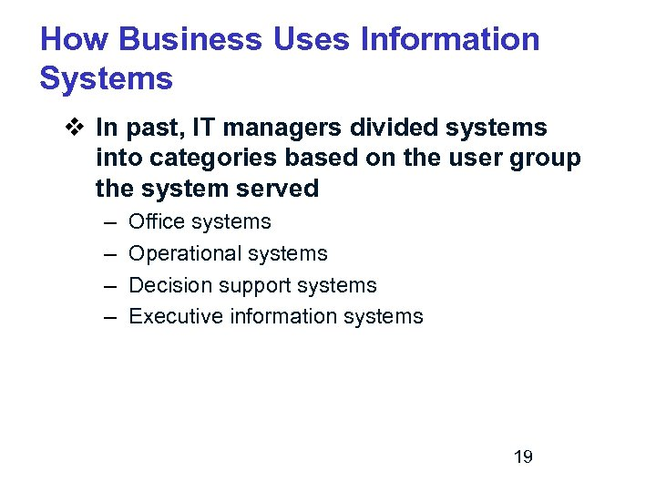 How Business Uses Information Systems v In past, IT managers divided systems into categories