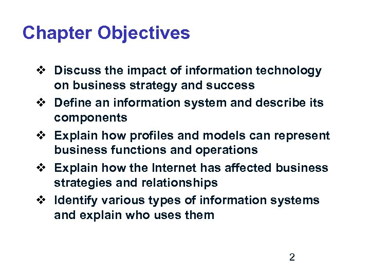 Chapter Objectives v Discuss the impact of information technology on business strategy and success