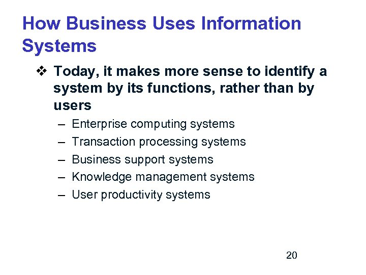 How Business Uses Information Systems v Today, it makes more sense to identify a