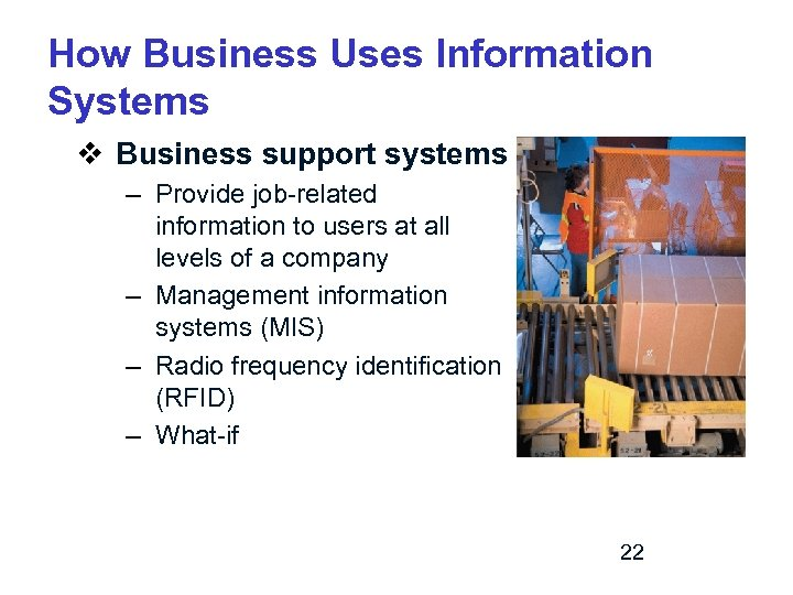 How Business Uses Information Systems v Business support systems – Provide job-related information to