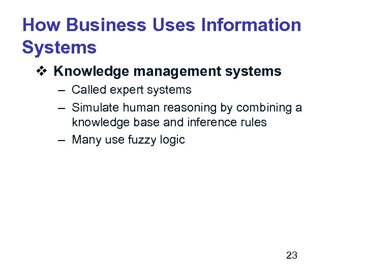 How Business Uses Information Systems v Knowledge management systems – Called expert systems –