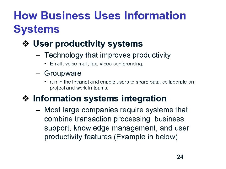 How Business Uses Information Systems v User productivity systems – Technology that improves productivity