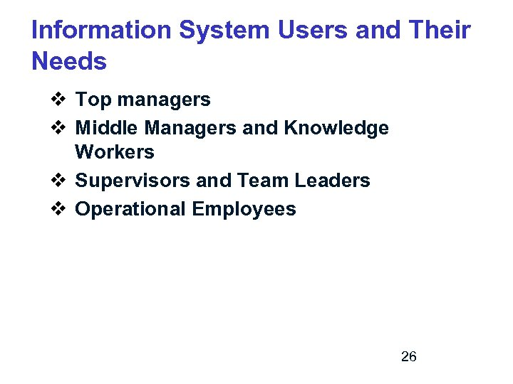 Information System Users and Their Needs v Top managers v Middle Managers and Knowledge