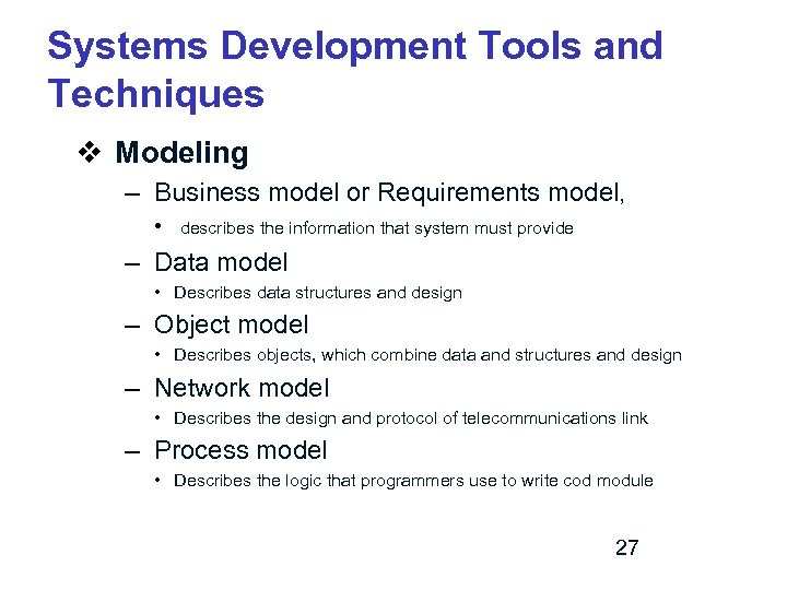 Systems Development Tools and Techniques v Modeling – Business model or Requirements model, •