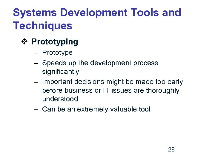 Systems Development Tools and Techniques v Prototyping – Prototype – Speeds up the development