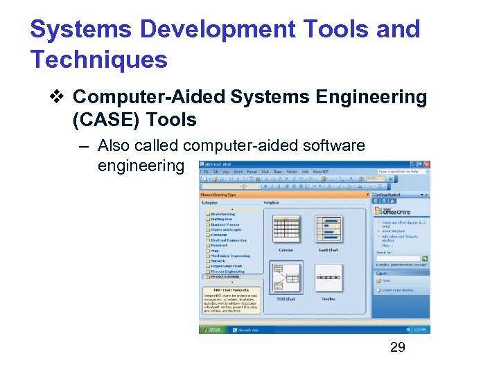 Systems Development Tools and Techniques v Computer-Aided Systems Engineering (CASE) Tools – Also called