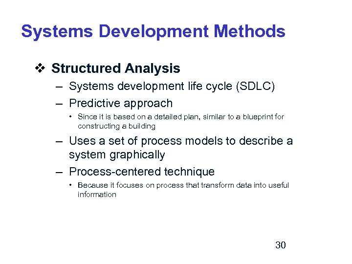 Systems Development Methods v Structured Analysis – Systems development life cycle (SDLC) – Predictive
