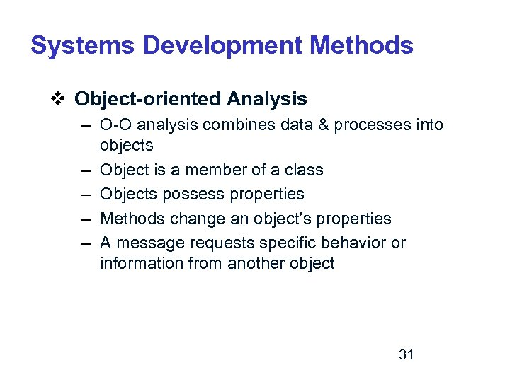 Systems Development Methods v Object-oriented Analysis – O-O analysis combines data & processes into