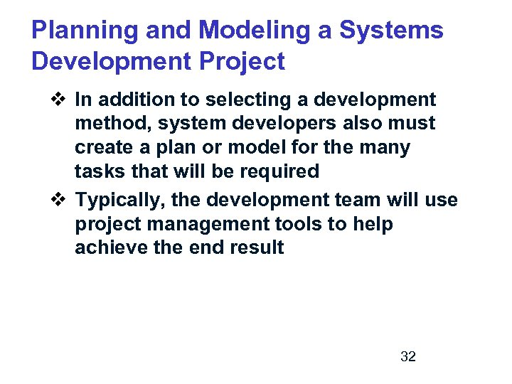 Planning and Modeling a Systems Development Project v In addition to selecting a development