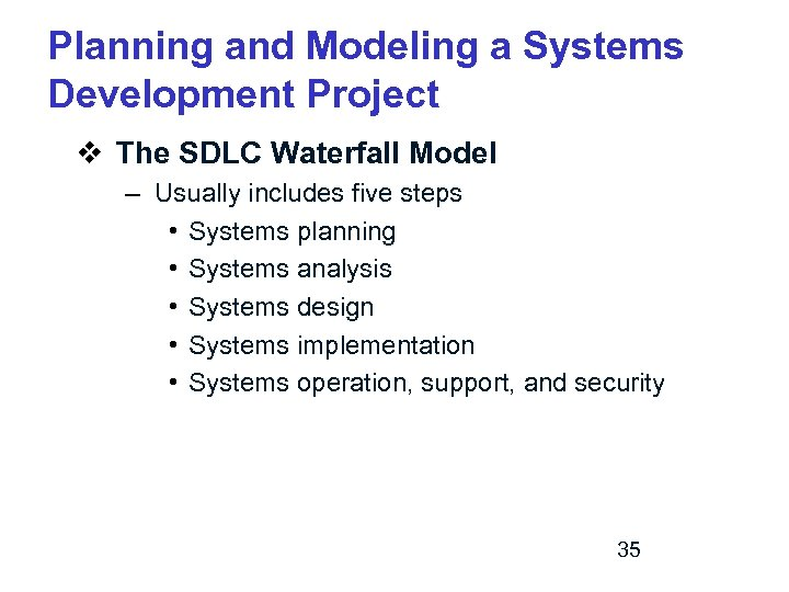 Planning and Modeling a Systems Development Project v The SDLC Waterfall Model – Usually