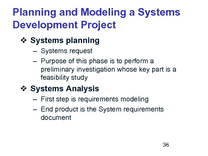 Planning and Modeling a Systems Development Project v Systems planning – Systems request –