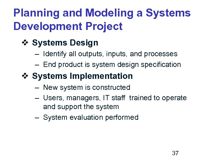 Planning and Modeling a Systems Development Project v Systems Design – Identify all outputs,