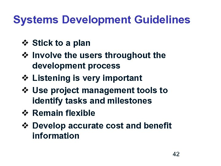 Systems Development Guidelines v Stick to a plan v Involve the users throughout the