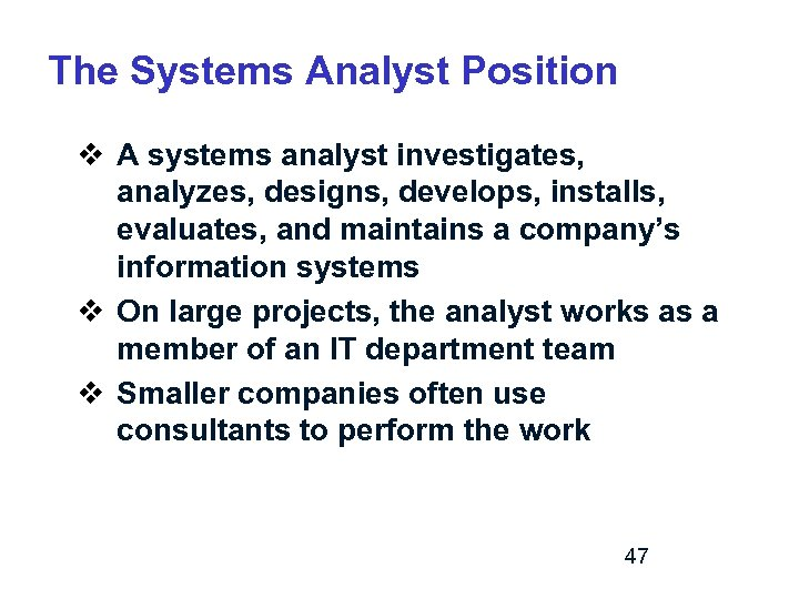 The Systems Analyst Position v A systems analyst investigates, analyzes, designs, develops, installs, evaluates,