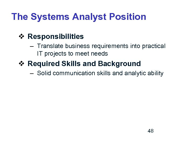 The Systems Analyst Position v Responsibilities – Translate business requirements into practical IT projects