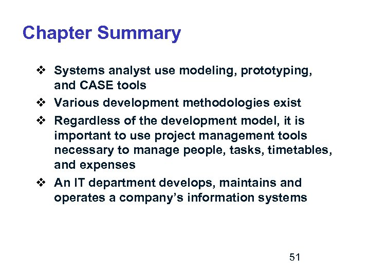 Chapter Summary v Systems analyst use modeling, prototyping, and CASE tools v Various development