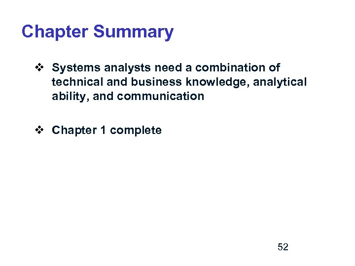 Chapter Summary v Systems analysts need a combination of technical and business knowledge, analytical