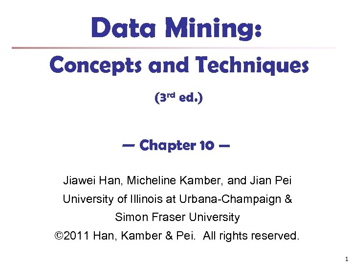 Data Mining: Concepts and Techniques (3 rd ed. ) — Chapter 10 — Jiawei
