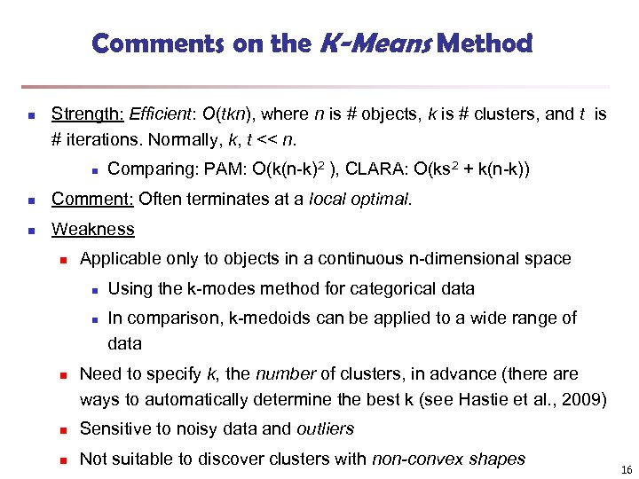 Comments on the K-Means Method n Strength: Efficient: O(tkn), where n is # objects,