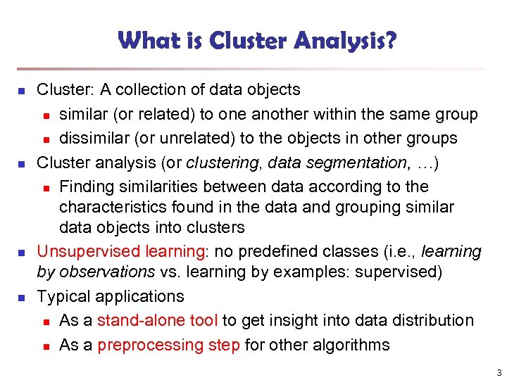 What is Cluster Analysis? n n Cluster: A collection of data objects n similar