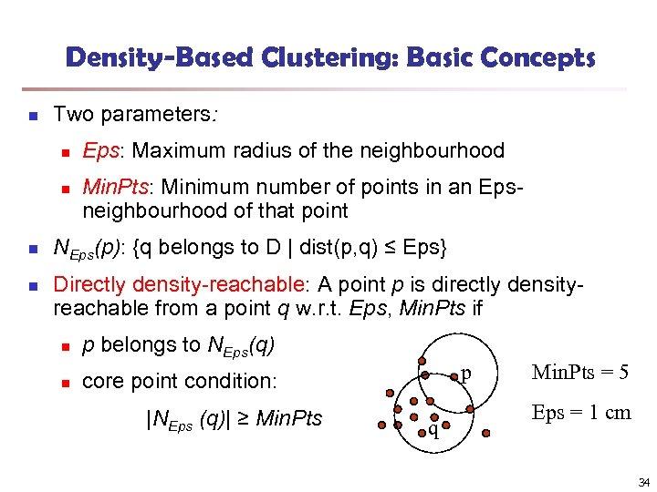 Density-Based Clustering: Basic Concepts n Two parameters: n n Eps: Maximum radius of the