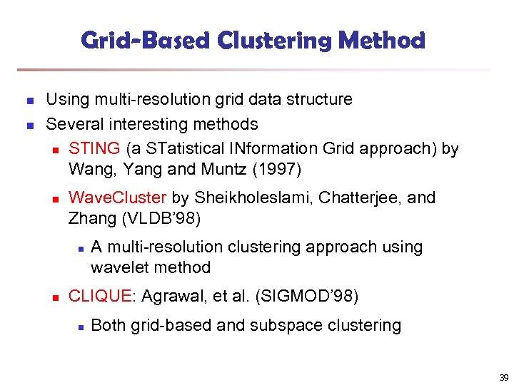 Grid-Based Clustering Method n n Using multi-resolution grid data structure Several interesting methods n
