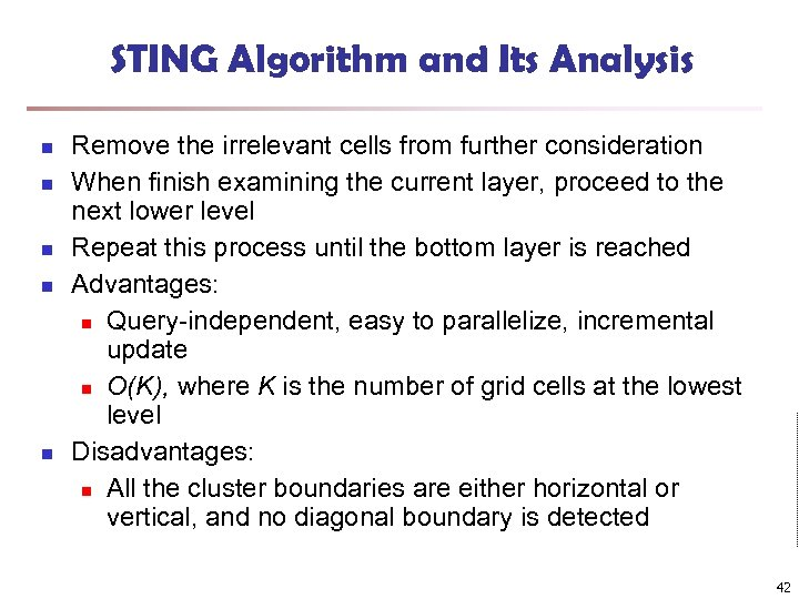 STING Algorithm and Its Analysis n n n Remove the irrelevant cells from further