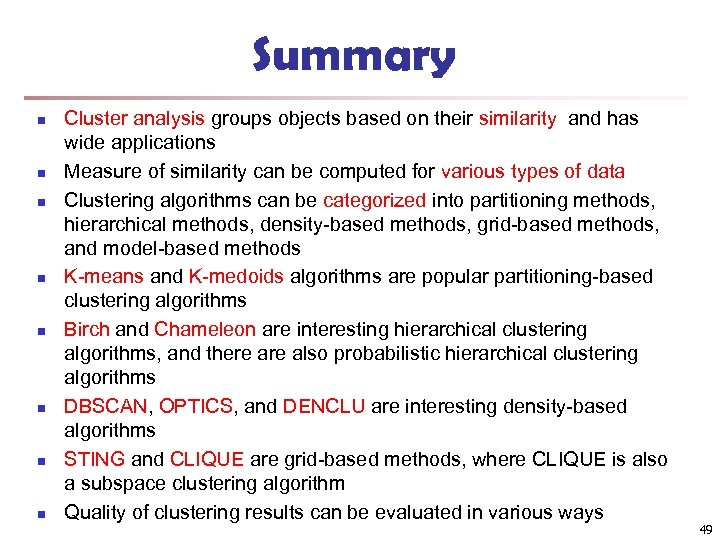Summary n n n n Cluster analysis groups objects based on their similarity and