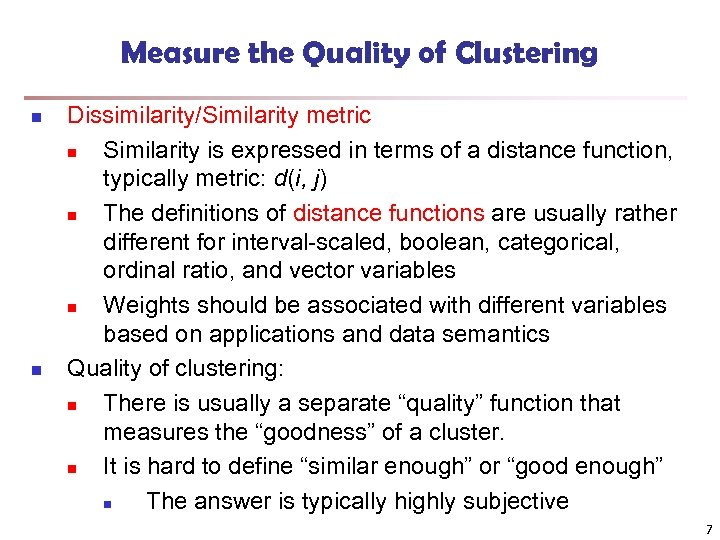 Measure the Quality of Clustering n n Dissimilarity/Similarity metric n Similarity is expressed in