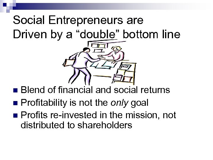 """Social Entrepreneurs are Driven by a """"double"""" bottom line Blend of financial and social"""
