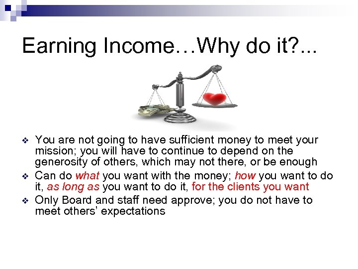 Earning Income…Why do it? . . . v v v You are not going