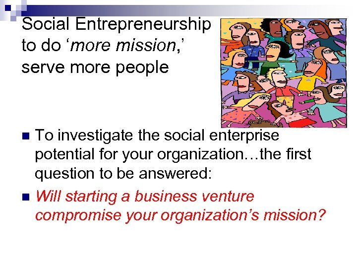 Social Entrepreneurship to do 'more mission, ' serve more people To investigate the social