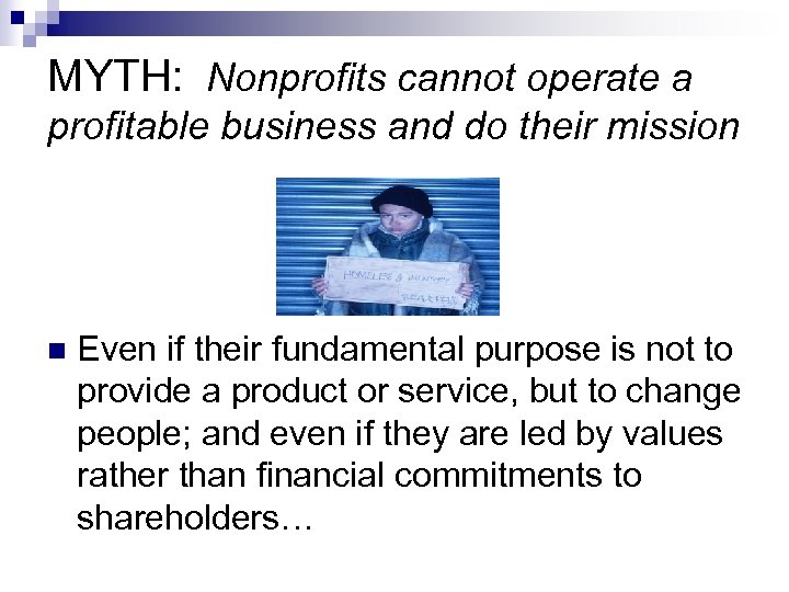 MYTH: Nonprofits cannot operate a profitable business and do their mission n Even if