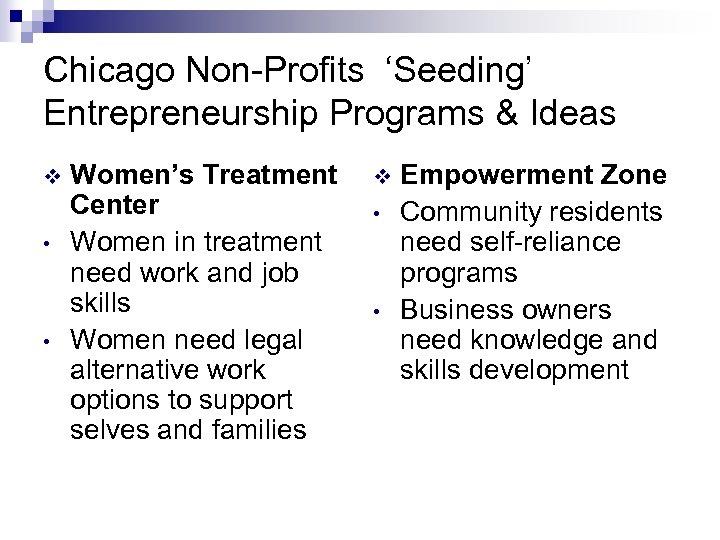 Chicago Non-Profits 'Seeding' Entrepreneurship Programs & Ideas v • • Women's Treatment Center Women