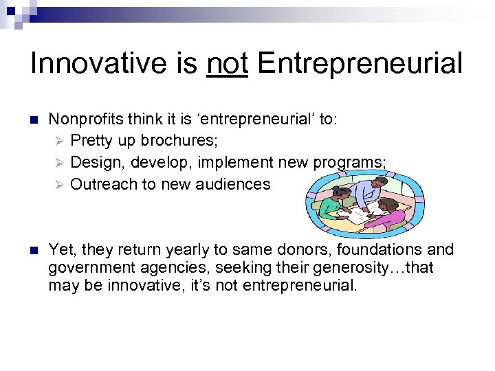 Innovative is not Entrepreneurial n Nonprofits think it is 'entrepreneurial' to: Ø Pretty up