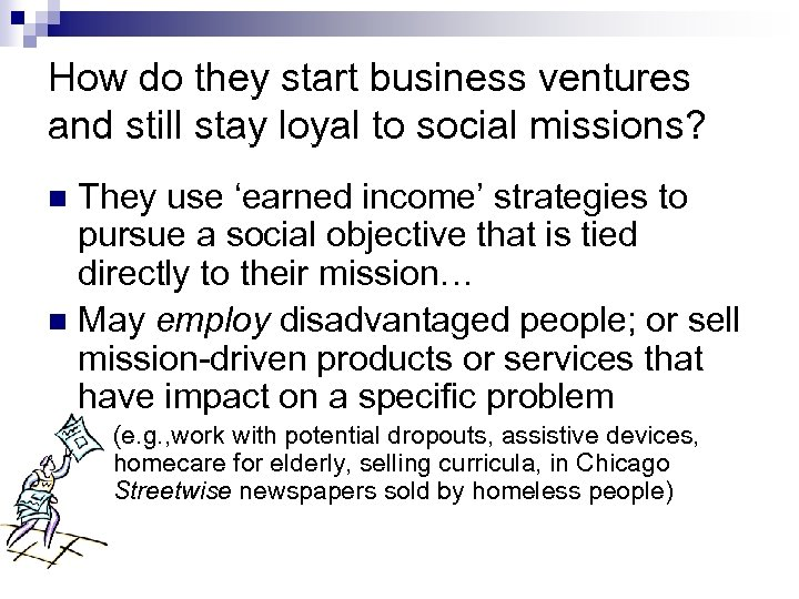 How do they start business ventures and still stay loyal to social missions? They