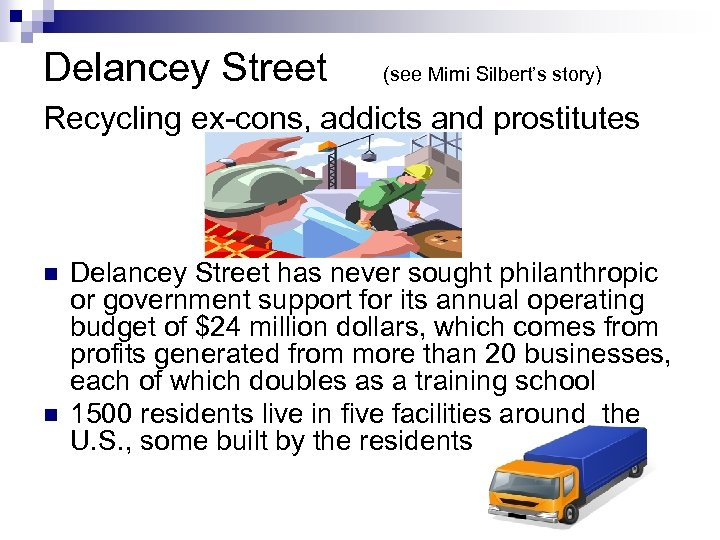 Delancey Street (see Mimi Silbert's story) Recycling ex-cons, addicts and prostitutes n n Delancey
