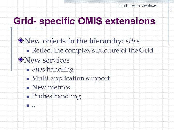 Seminarium Gridowe Grid- specific OMIS extensions New objects in the hierarchy: sites n Reflect