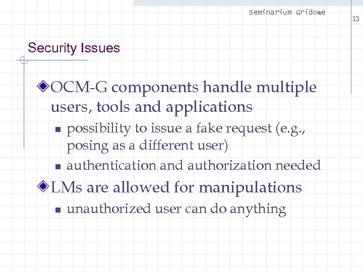 Seminarium Gridowe Security Issues OCM-G components handle multiple users, tools and applications n n