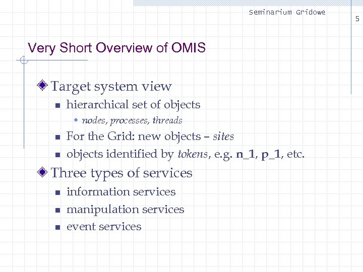 Seminarium Gridowe Very Short Overview of OMIS Target system view n hierarchical set of