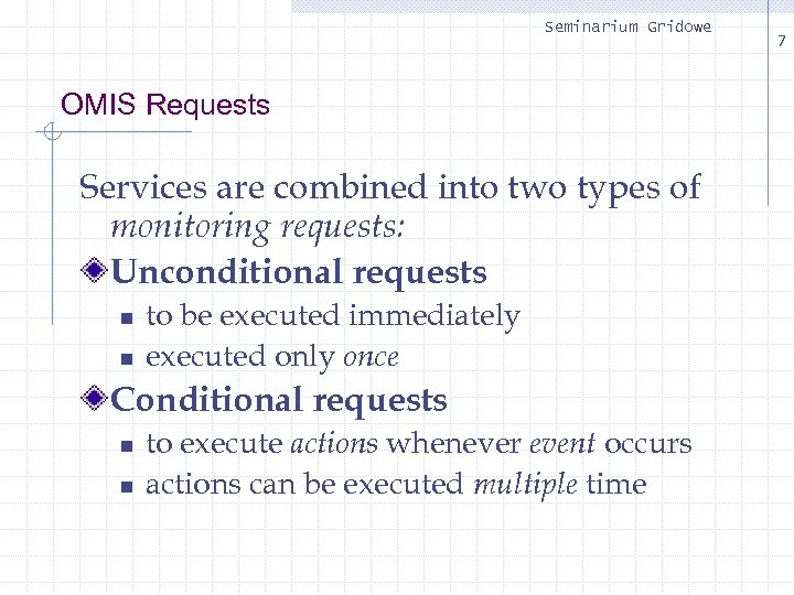 Seminarium Gridowe OMIS Requests Services are combined into two types of monitoring requests: Unconditional