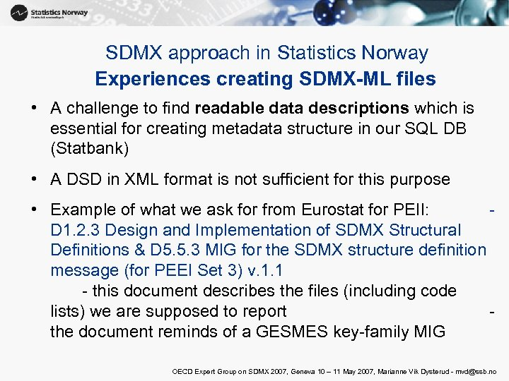 SDMX approach in Statistics Norway Experiences creating SDMX-ML files • A challenge to find