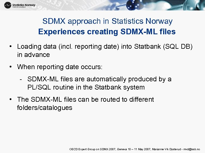 SDMX approach in Statistics Norway Experiences creating SDMX-ML files • Loading data (incl. reporting