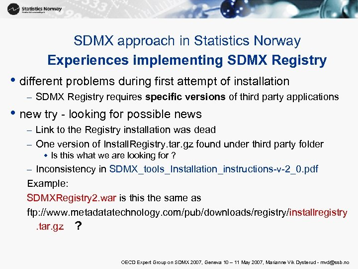 SDMX approach in Statistics Norway Experiences implementing SDMX Registry • different problems during first
